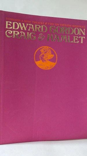 Towards A New Theatre Edward Gordon Craig & Hamlet