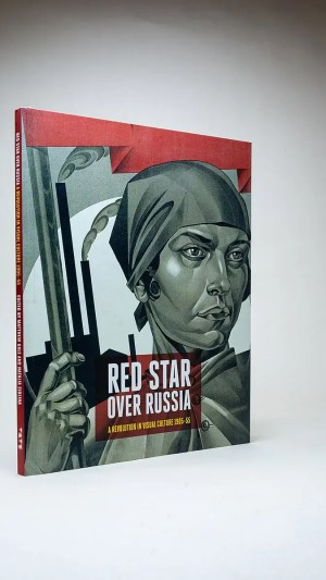 Red Star Over Russia: A Revolution in Visual Culture 1905-1955