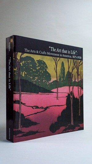 The Art that is Life: The Arts & Crafts Movement in America, 1875-1920