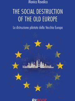 The social destruction of the old Europe. La distruzione pilotata della Vecchia Europa