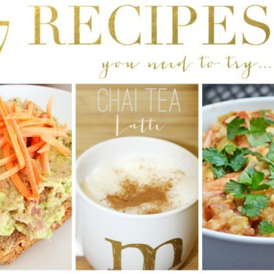 7 Recipes You Need To Try