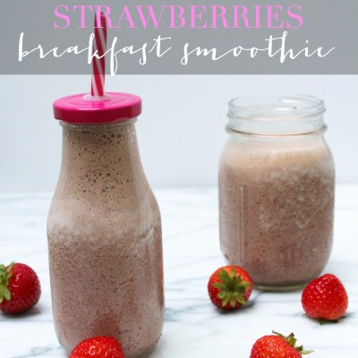 Chocolate Covered Strawberries Breakfast Smoothie