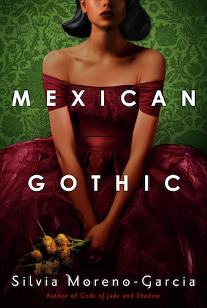 Mexican Gothic by Silvia Moreno-Garcia - gothic horror novel