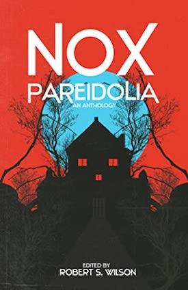 Nox Pareidolia edited by Robert S. Wilson