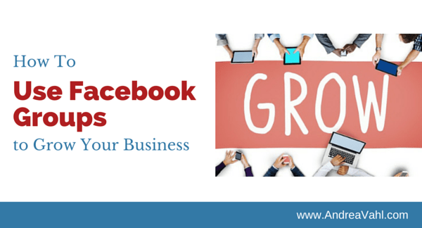 Use Facebook Groups to Grow Your Business