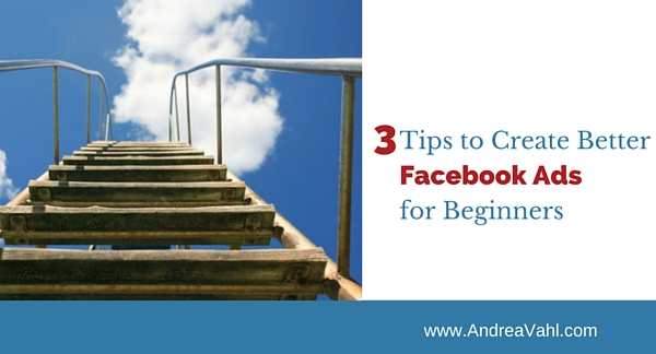 3 Tips to Create Better Facebook Ads for Beginners