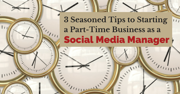 3 (Seasoned) Tips to Starting a Part Time Business as a Social Media Manager