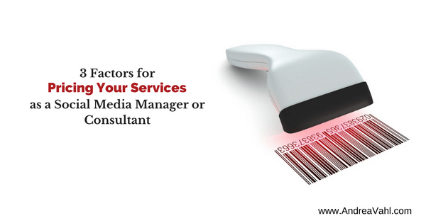 3 Factors for Pricing Your Services as a Social Media Manager or Consultant