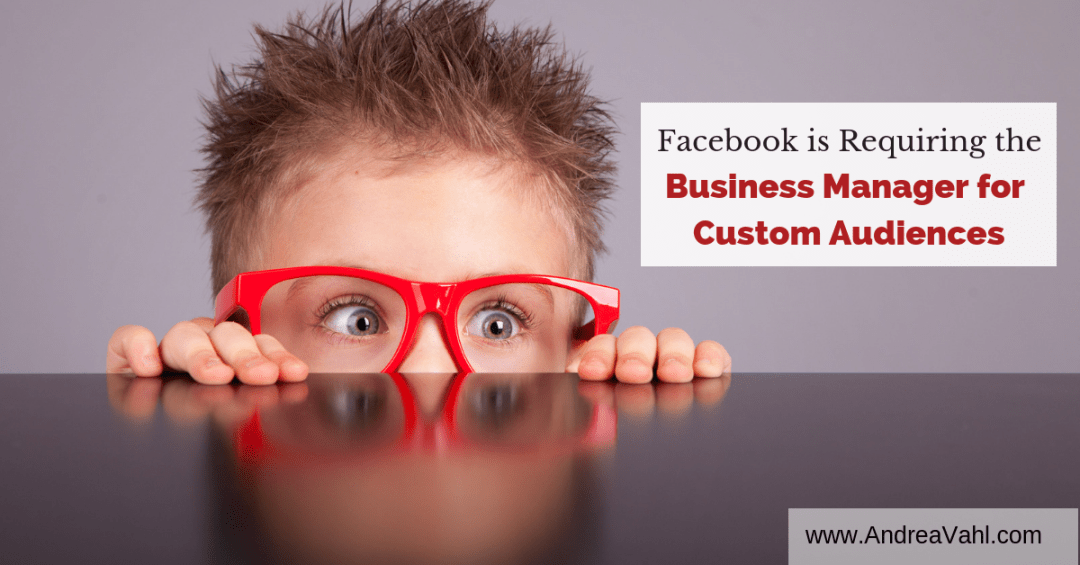 Facebook is Requiring Business Manager for Custom Audiences