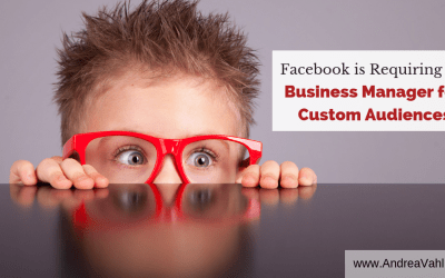 Facebook is Requiring the Business Manager for Custom Audiences