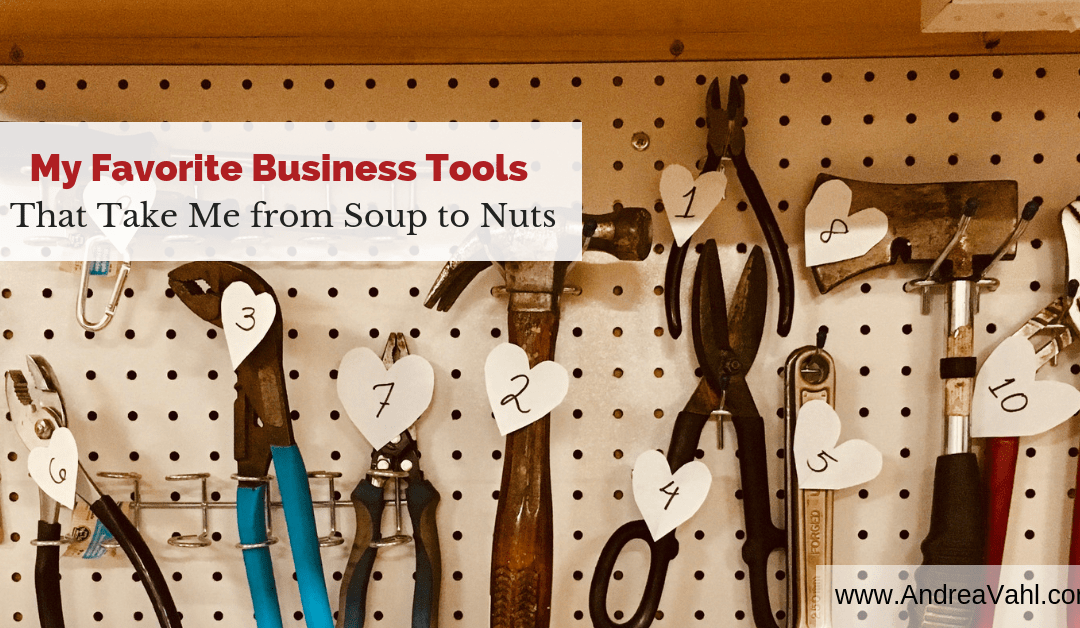 My Favorite Business Tools that Take Me from Soup to Nuts