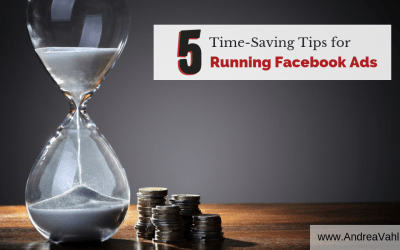 5 Time-Saving Tips for Running Facebook Ads