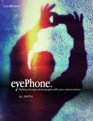 eyePhone: Making Stronger Photographs with your Camera Phone by Al Smith