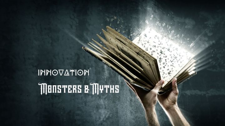 Innovation Monsters and Myths