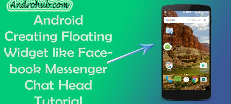 Android Floating Widget like Facebook Messenger Chat Head - Androhub