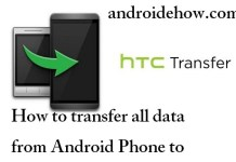 How to transfer all data from Android Phone to HTC Mobile