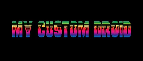 MY CUSTOM DROID