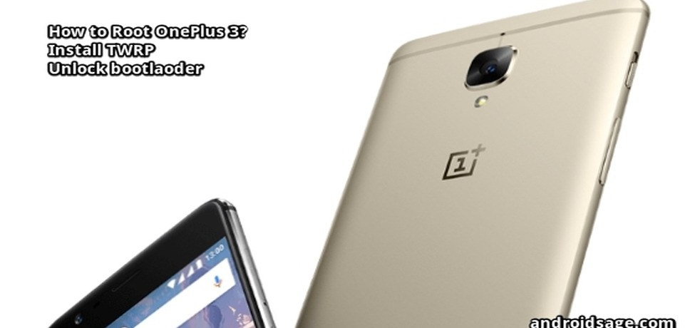 How to Root OnePlus 3 via TWRP Unlock Bootloader on Oxygen OS 3.1.2 and above