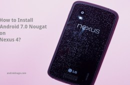 How to Install Android 7.0 Nougat On Nexus 4