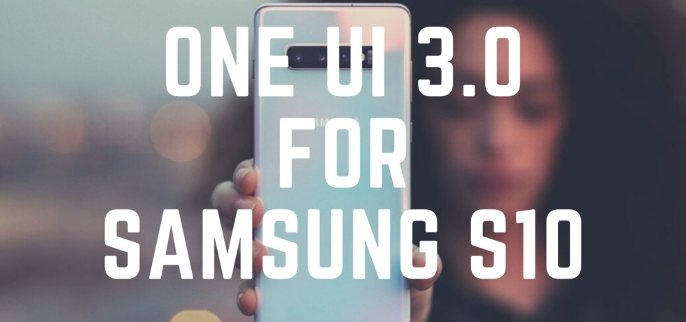 One UI 3.0 for Samsung Galaxy S10 series