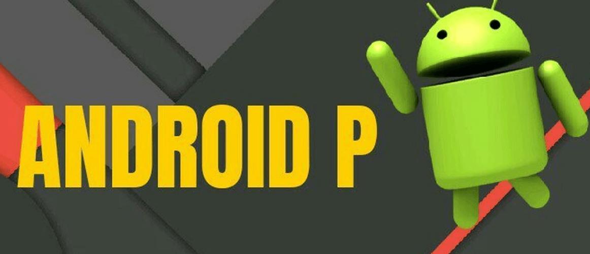قوقل تطلق النسخة التطويرية لنظام اندرويد بي Android P