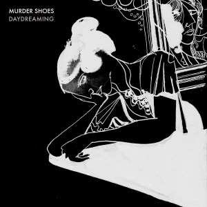 Review of Daydreaming album by Murder Shoes on Land Ski Records