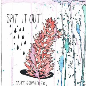 Review of Spit it Out EP by Fairy Godmother