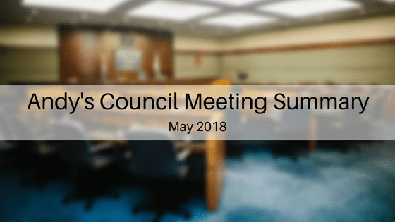 Andy's Council Meeting Summary – May 2018