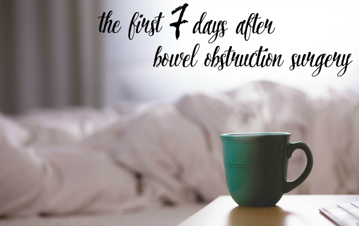 The first seven days recovering from bowel obstruction surgery