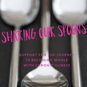 Sharing Our Spoons - Support For The Journey Towards Wholeness With Chronic Illness
