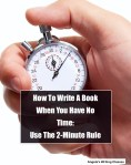 How To Write A Book When You Have No Time: Use The 2-Minute Rule