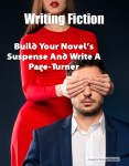 Writing Fiction: Build Your Novel's Suspense And Write A Page-Turner