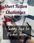 Short Fiction Challenges: 4 Savvy Tips To Master Them