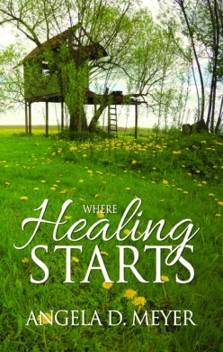 Where Healing Starts by Angela D. Meyer