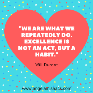 """Quote: """"We are what we repeatedly do. Excellence is not an act, but a habit."""" Will Durant"""