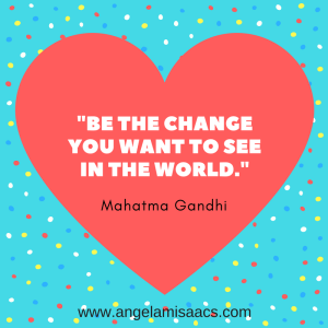 """Quote: """"Be the change you want to see in the world."""" Mahatma Gandhi"""