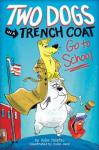 Book Cover: Two Dogs in a Trench Coat Go to School