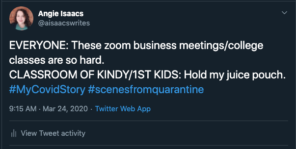 Twitter post by Angela: EVERYONE: These zoom business meetings/college classes are so hard. CLASSROOM OF KINDY/1ST KIDS: Hold my juice pouch #mycovidstory #scenesfromquarantine