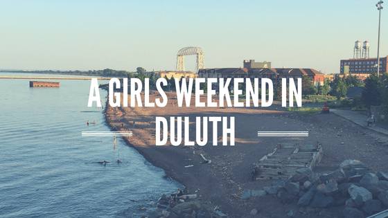 A Girls Weekend in Duluth