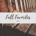 Fall Favorites 2018