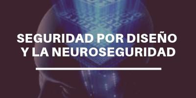 neuroseguridad y seguridad por diseño