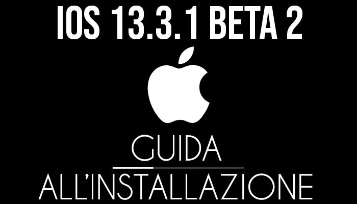 iOS 13.3.1 Beta 2 - installazione