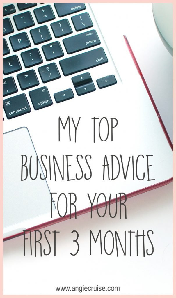 My Top Business Advice for Your First 3 Months