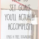 How to Set Goals You'll Actually Accomplish – With a Free Download!