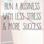 5 Ways to Run A Business With Less Stress (& More Success)