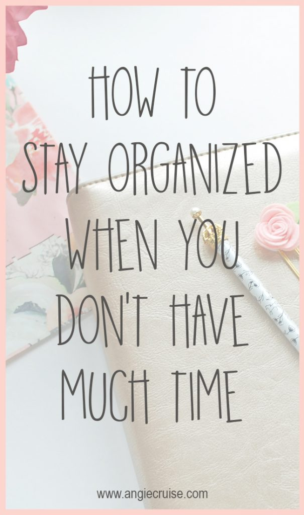How to Stay Organized Without Much Time