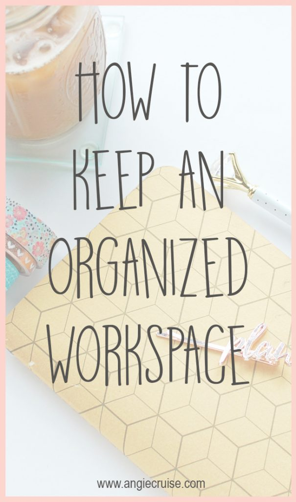 How to Keep an Organized Workspace
