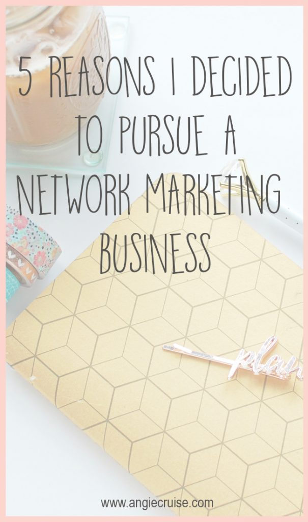 5 Reasons I Chose to Get Involved with a Network Marketing Company