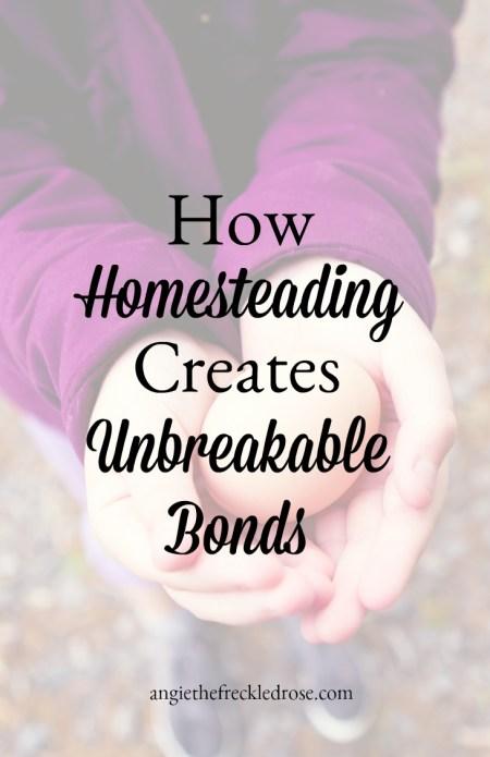How Homesteading Creates Unbreakable Bonds   angie the freckledrose.com