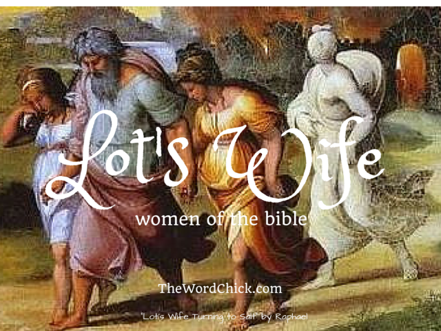 Women of the Bible - Lot's Wife | the Word chick